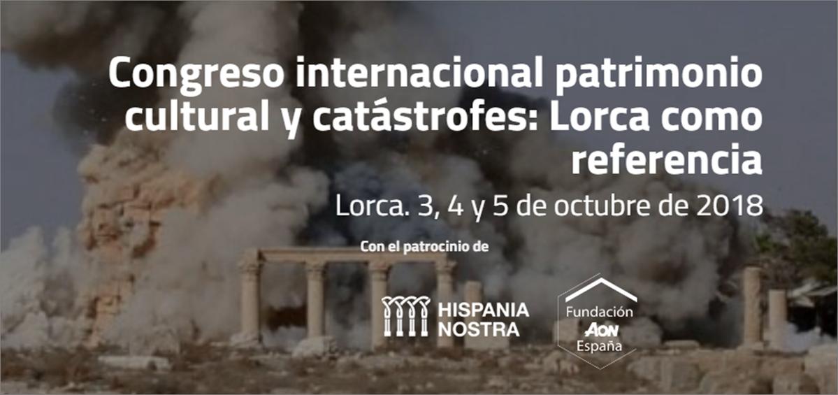 Congreso internacional Patrimonio Cultural y catástrofes: Lorca como referencia – Hispania Nostra
