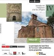 IV Jornada Art i Patrimoni a la Seu d'Ègara. La parròquia de Sant Pere de Terrassa: vells problemes, noves propostes